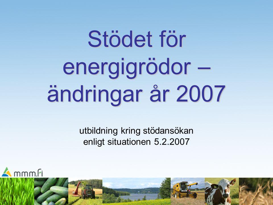 Stödet för energigrödor – ändringar år 2007 Stödet för energigrödor – ändringar år 2007 utbildning kring stödansökan enligt situationen 5.2.2007