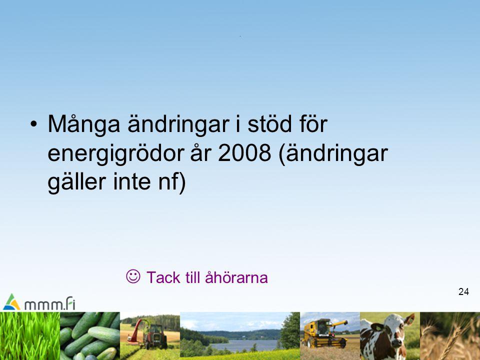 24. •Många ändringar i stöd för energigrödor år 2008 (ändringar gäller inte nf)  Tack till åhörarna