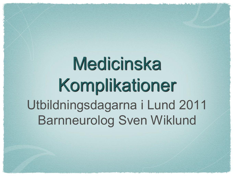Utbildningsdagarna i Lund 2011 Barnneurolog Sven Wiklund Medicinska Komplikationer