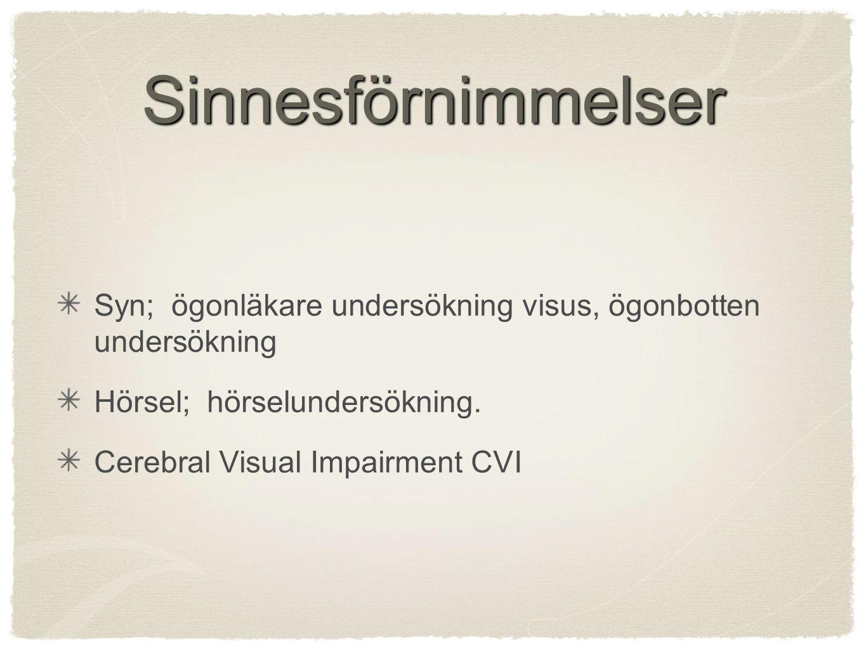 Sinnesförnimmelser Syn; ögonläkare undersökning visus, ögonbotten undersökning Hörsel; hörselundersökning. Cerebral Visual Impairment CVI