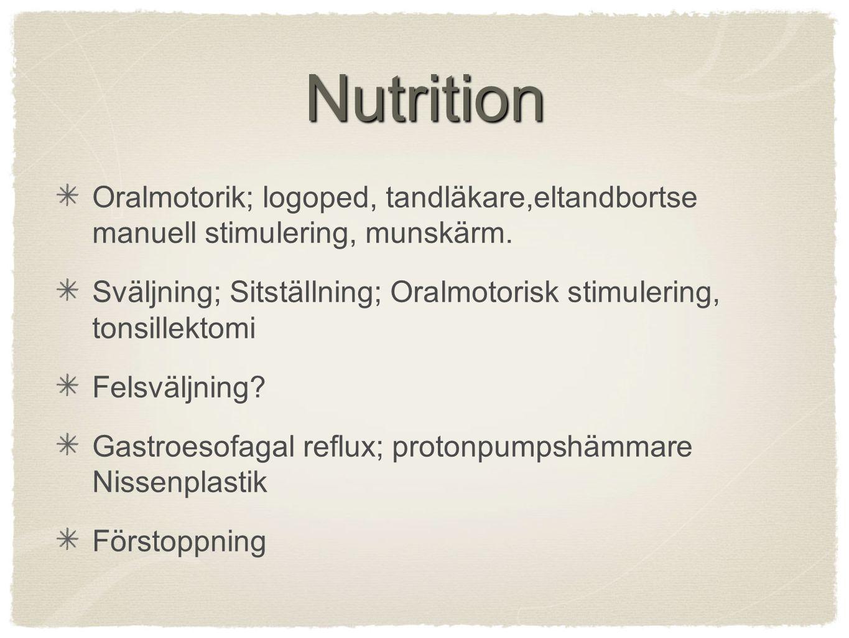 Nutrition Oralmotorik; logoped, tandläkare,eltandbortse manuell stimulering, munskärm. Sväljning; Sitställning; Oralmotorisk stimulering, tonsillektom