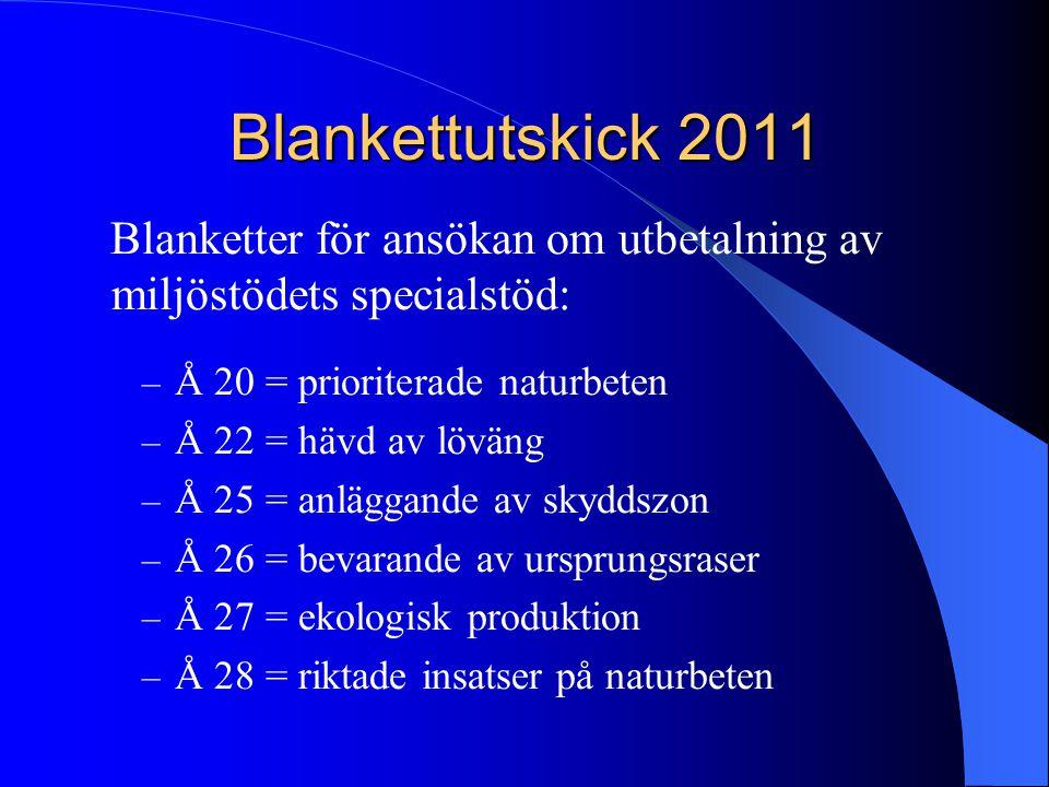 Blankettutskick 2011 Blanketter för ansökan om utbetalning av miljöstödets specialstöd: – Å 20 = prioriterade naturbeten – Å 22 = hävd av löväng – Å 2