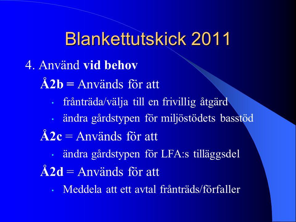 Blankettutskick 2011 4. Använd vid behov Å2b = Används för att • frånträda/välja till en frivillig åtgärd • ändra gårdstypen för miljöstödets basstöd