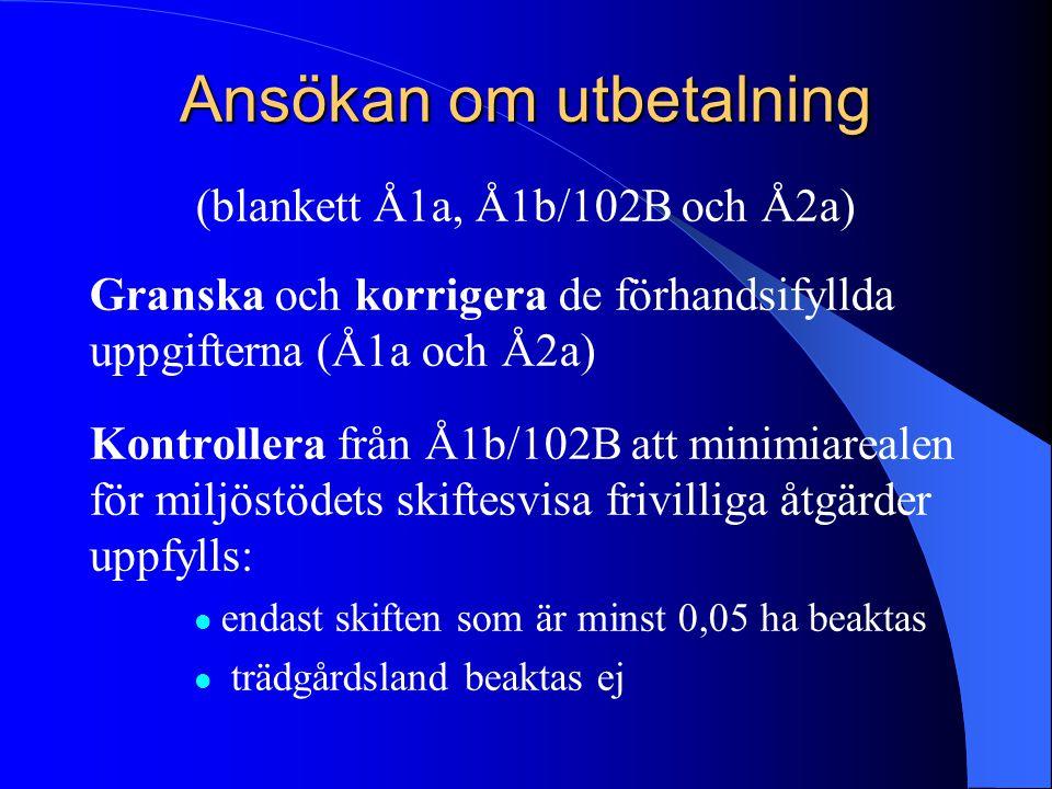 Ansökan om utbetalning (blankett Å1a, Å1b/102B och Å2a) Granska och korrigera de förhandsifyllda uppgifterna (Å1a och Å2a) Kontrollera från Å1b/102B a