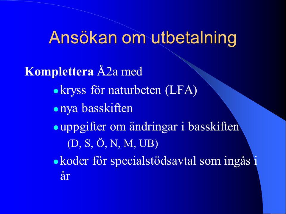 Ansökan om utbetalning Komplettera Å2a med  kryss för naturbeten (LFA)  nya basskiften  uppgifter om ändringar i basskiften (D, S, Ö, N, M, UB)  k
