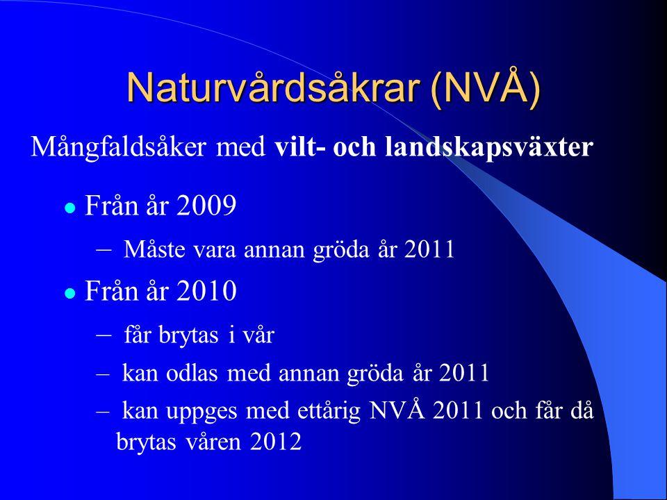 Naturvårdsåkrar (NVÅ) Mångfaldsåker med vilt- och landskapsväxter  Från år 2009 – Måste vara annan gröda år 2011  Från år 2010 – får brytas i vår –