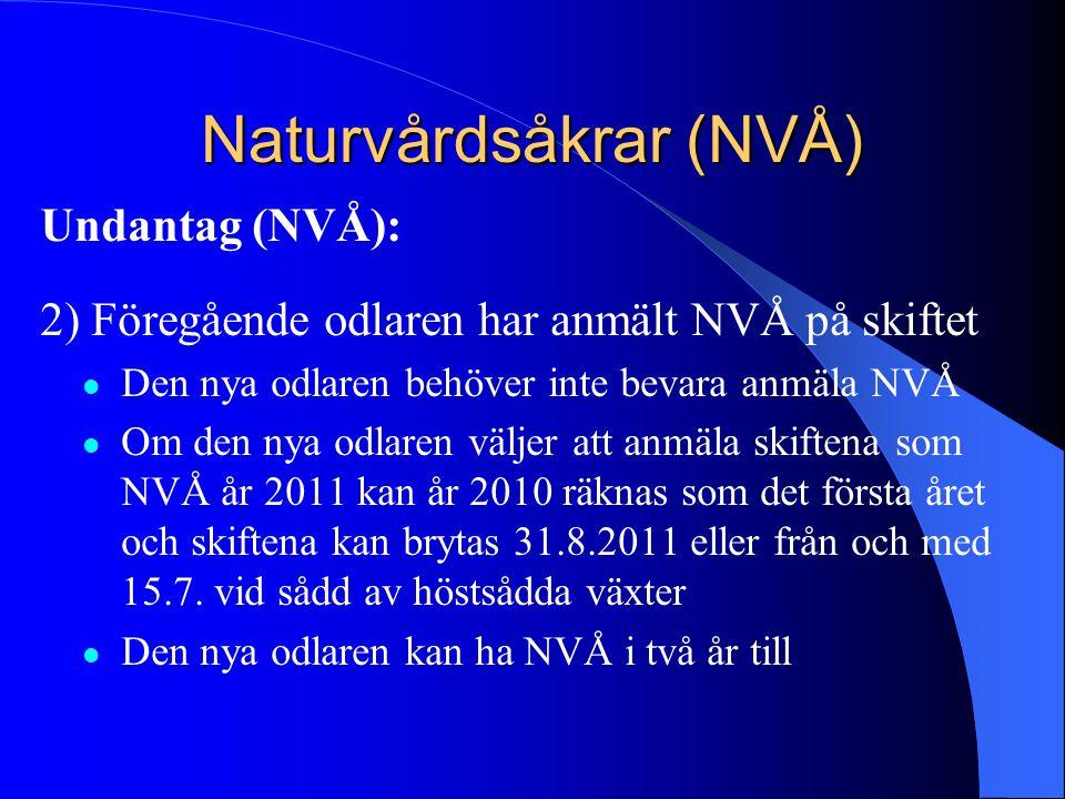 Naturvårdsåkrar (NVÅ) Undantag (NVÅ): 2) Föregående odlaren har anmält NVÅ på skiftet  Den nya odlaren behöver inte bevara anmäla NVÅ  Om den nya od