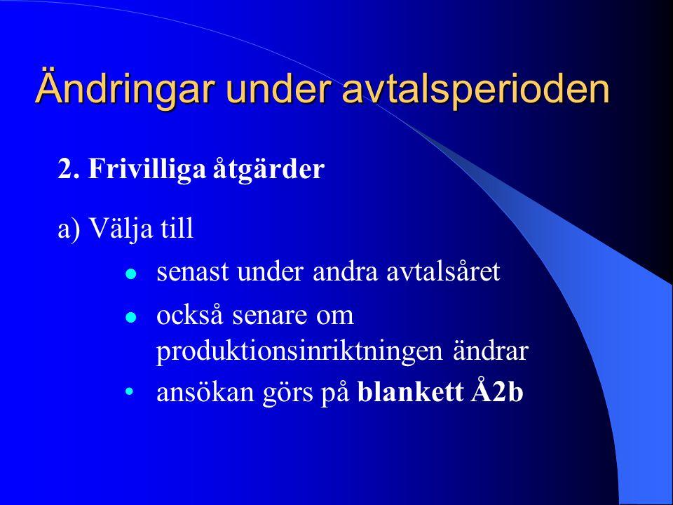 Ändringar under avtalsperioden 2. Frivilliga åtgärder a) Välja till  senast under andra avtalsåret  också senare om produktionsinriktningen ändrar •