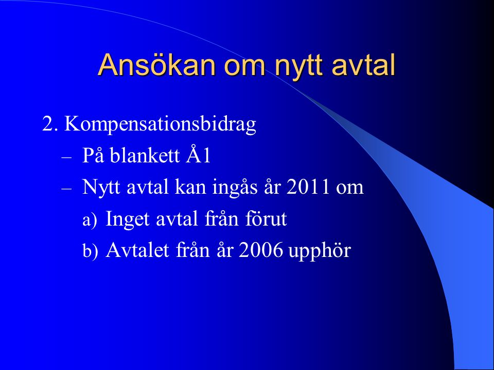 Ansökan om nytt avtal 2. Kompensationsbidrag – På blankett Å1 – Nytt avtal kan ingås år 2011 om a) Inget avtal från förut b) Avtalet från år 2006 upph