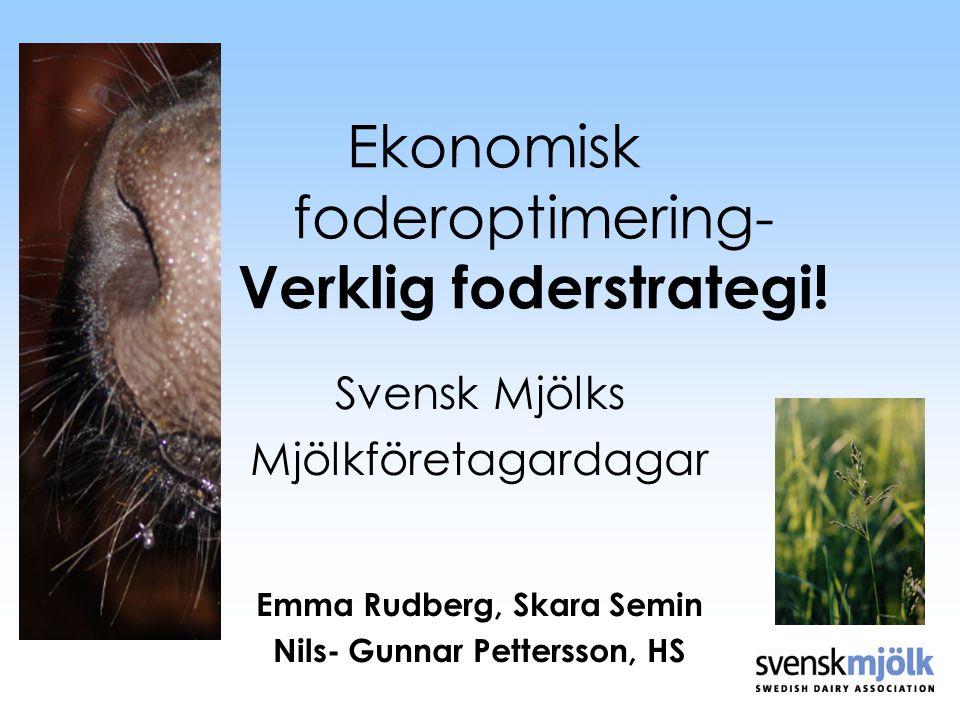 Emma Rudberg Skara Semin Ekonomisk foderoptimering- Verklig foderstrategi! Svensk Mjölks Mjölkföretagardagar Emma Rudberg, Skara Semin Nils- Gunnar Pe