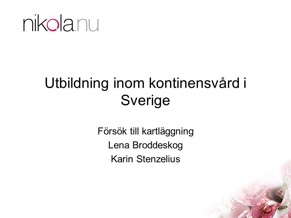 Utbildning inom kontinensvård i Sverige Försök till kartläggning Lena Broddeskog Karin Stenzelius
