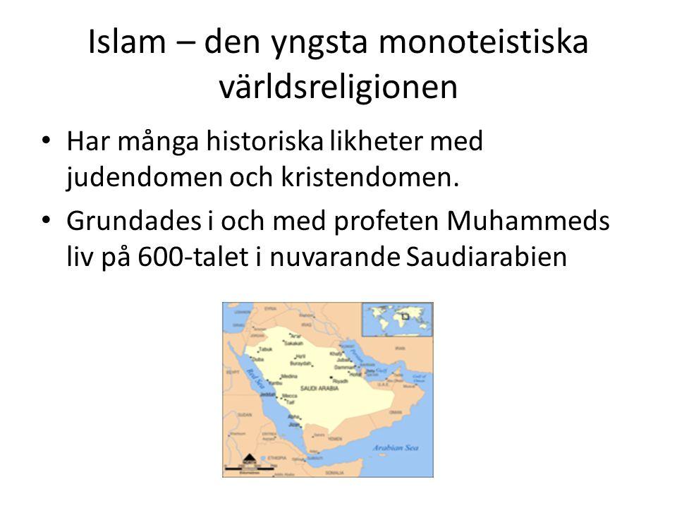 Islam – den yngsta monoteistiska världsreligionen • Har många historiska likheter med judendomen och kristendomen. • Grundades i och med profeten Muha