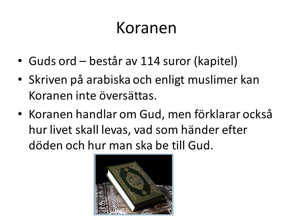 Koranen • Guds ord – består av 114 suror (kapitel) • Skriven på arabiska och enligt muslimer kan Koranen inte översättas. • Koranen handlar om Gud, me
