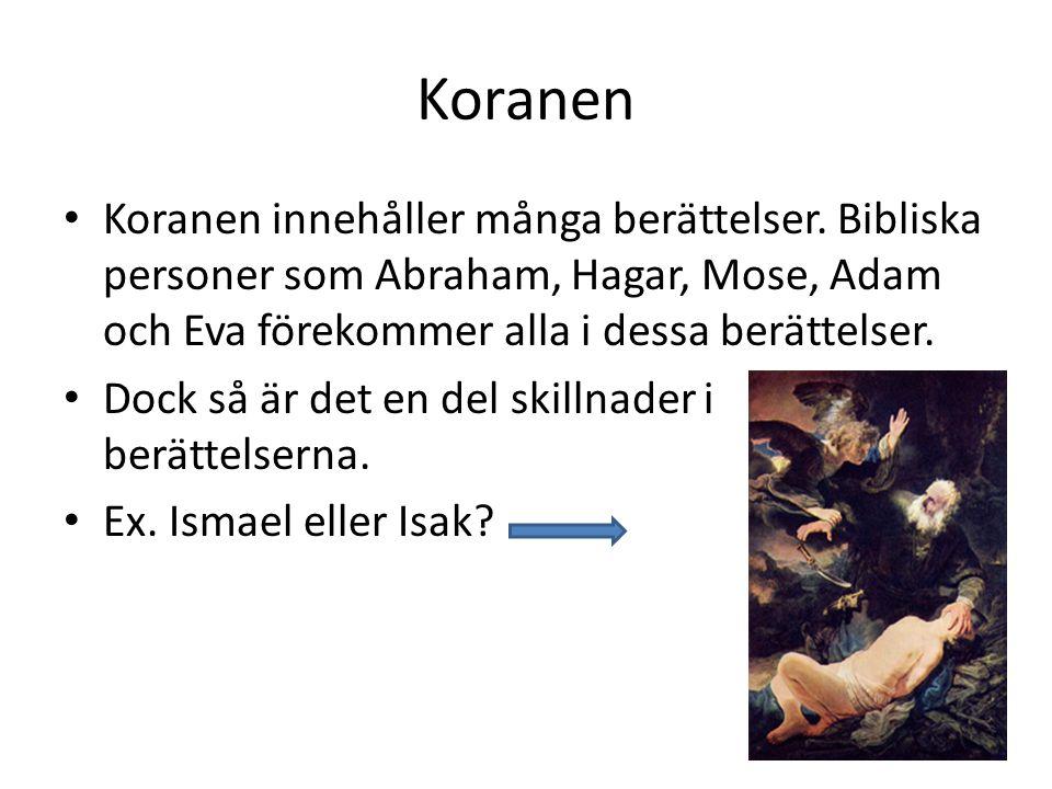 Koranen • Koranen innehåller många berättelser. Bibliska personer som Abraham, Hagar, Mose, Adam och Eva förekommer alla i dessa berättelser. • Dock s