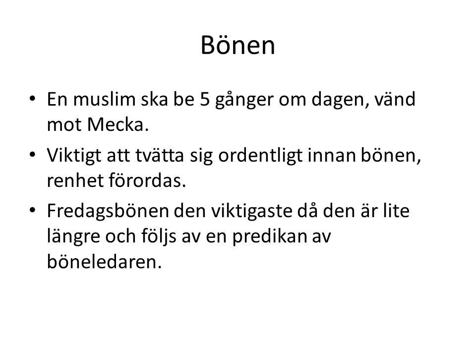 Bönen • En muslim ska be 5 gånger om dagen, vänd mot Mecka. • Viktigt att tvätta sig ordentligt innan bönen, renhet förordas. • Fredagsbönen den vikti