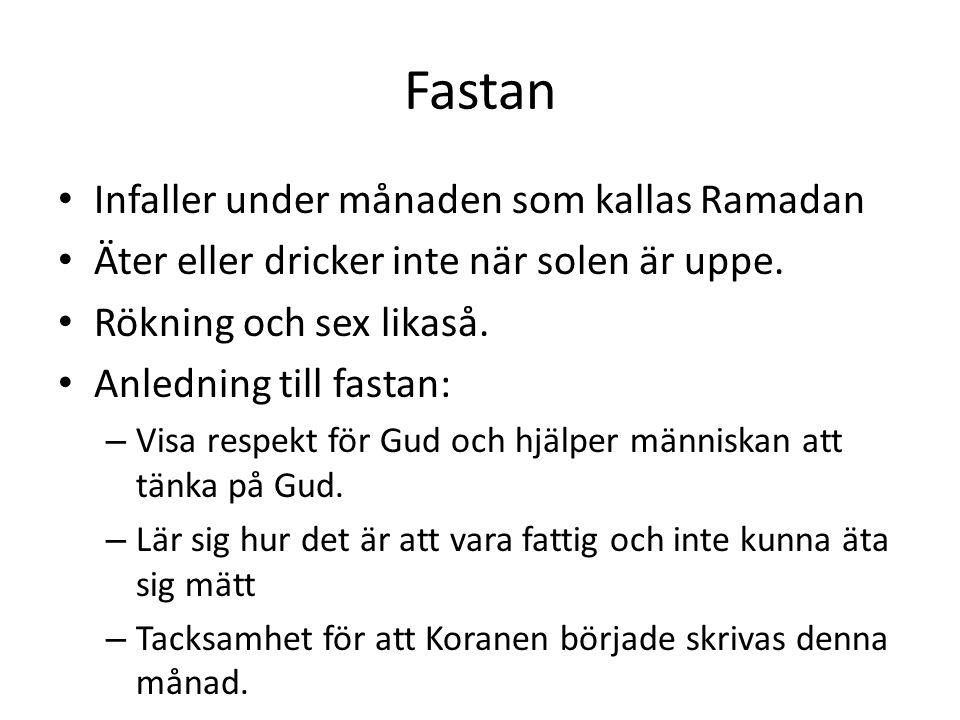 Fastan • Infaller under månaden som kallas Ramadan • Äter eller dricker inte när solen är uppe. • Rökning och sex likaså. • Anledning till fastan: – V