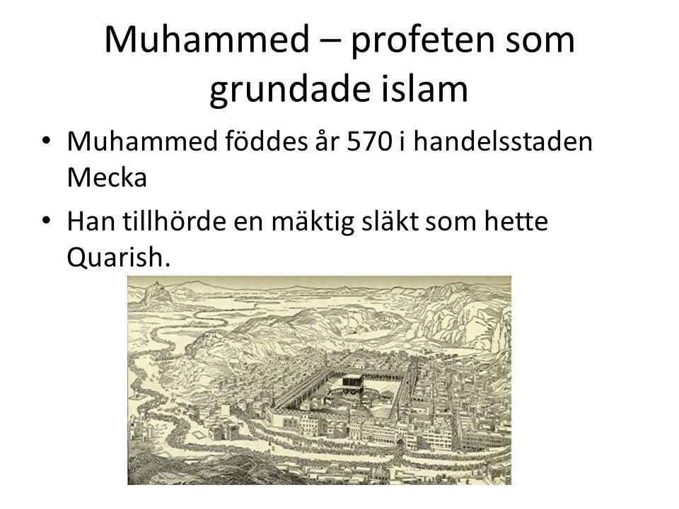 Muhammed – profeten som grundade islam • Muhammed föddes år 570 i handelsstaden Mecka • Han tillhörde en mäktig släkt som hette Quarish.