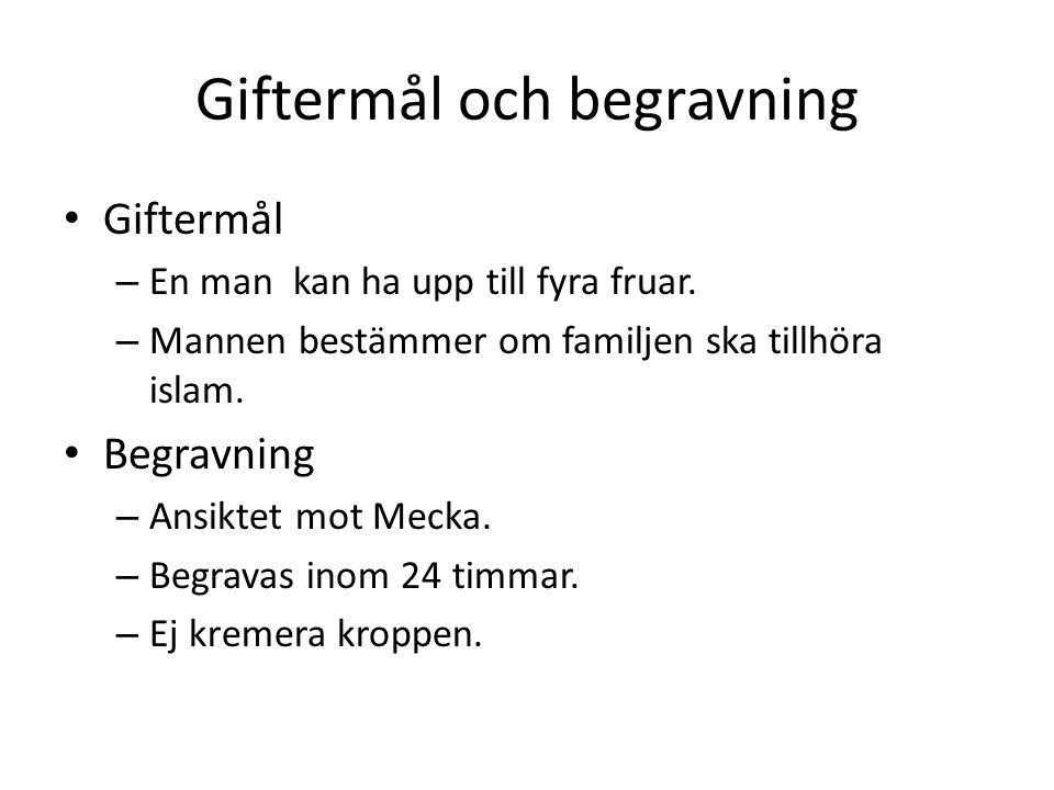 Giftermål och begravning • Giftermål – En man kan ha upp till fyra fruar. – Mannen bestämmer om familjen ska tillhöra islam. • Begravning – Ansiktet m