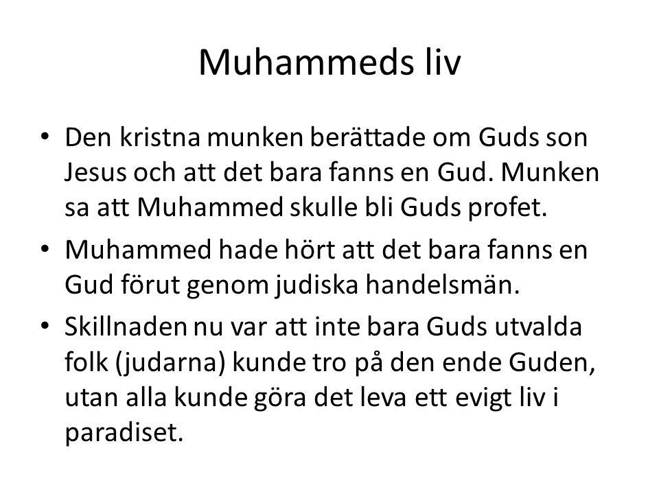Muhammeds liv • Den kristna munken berättade om Guds son Jesus och att det bara fanns en Gud. Munken sa att Muhammed skulle bli Guds profet. • Muhamme
