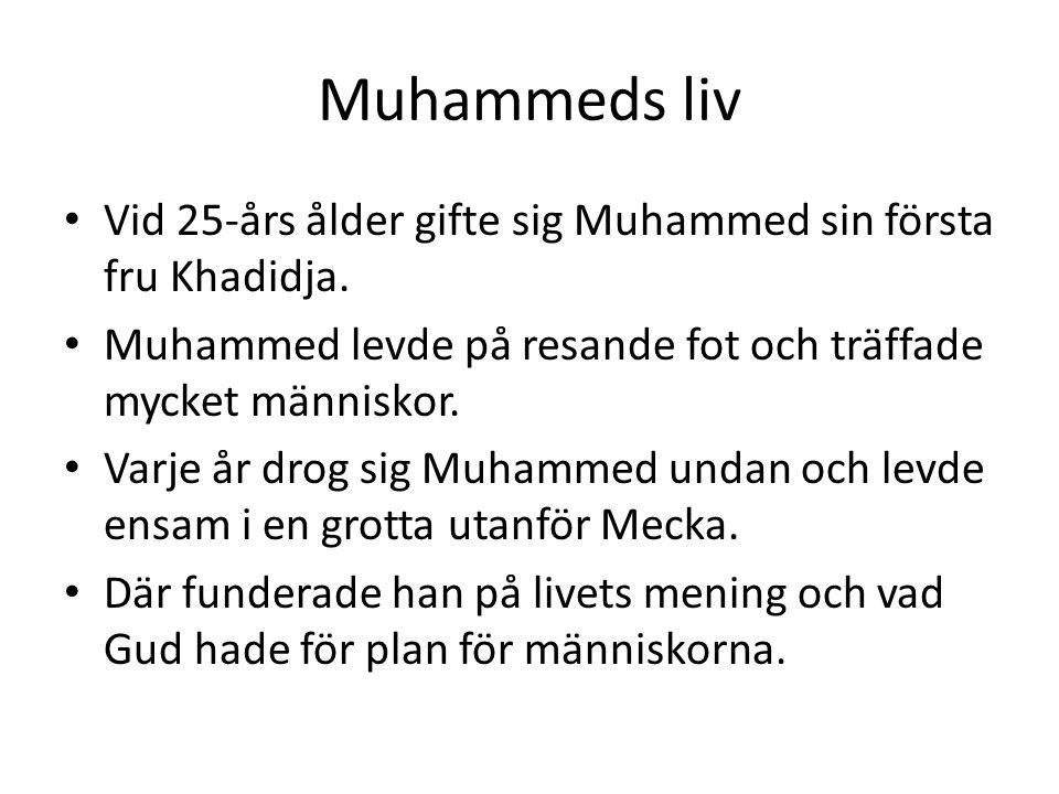 Muhammeds liv • Vid 25-års ålder gifte sig Muhammed sin första fru Khadidja. • Muhammed levde på resande fot och träffade mycket människor. • Varje år