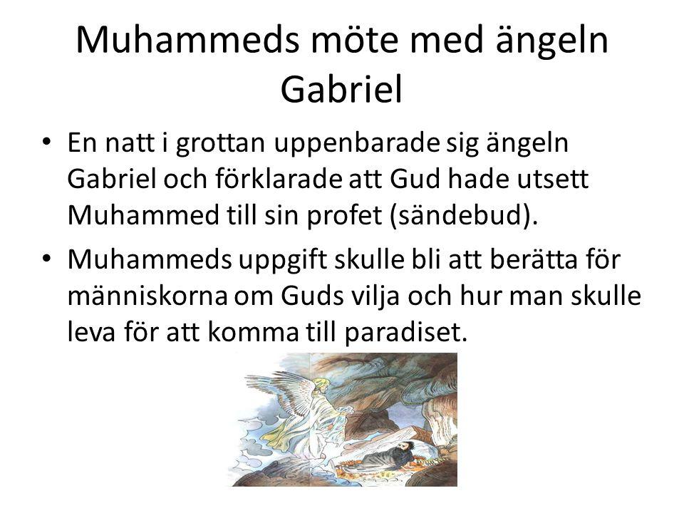 Muhammeds möte med ängeln Gabriel • En natt i grottan uppenbarade sig ängeln Gabriel och förklarade att Gud hade utsett Muhammed till sin profet (sänd