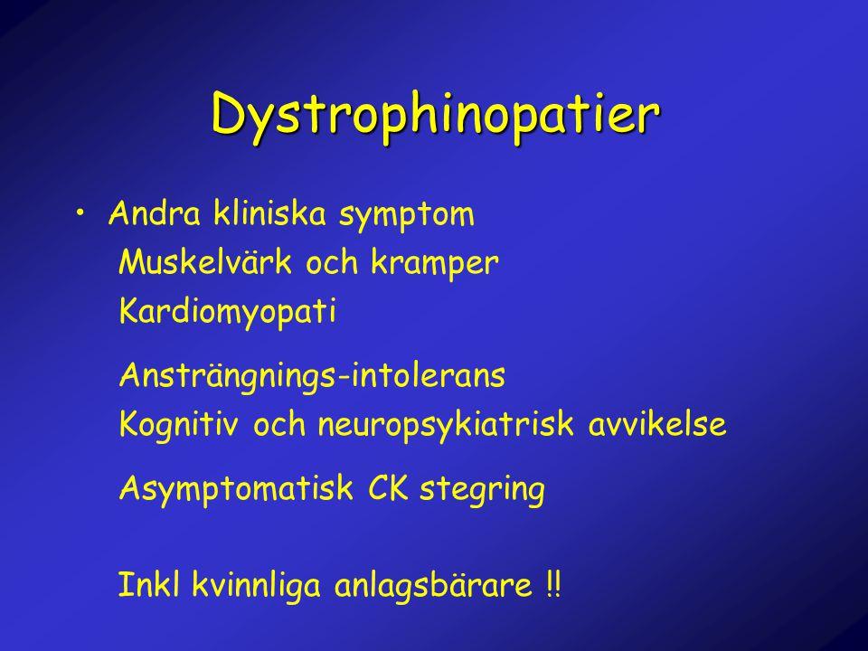 Dystrophinopatier •Andra kliniska symptom Muskelvärk och kramper Kardiomyopati Ansträngnings-intolerans Kognitiv och neuropsykiatrisk avvikelse Asympt