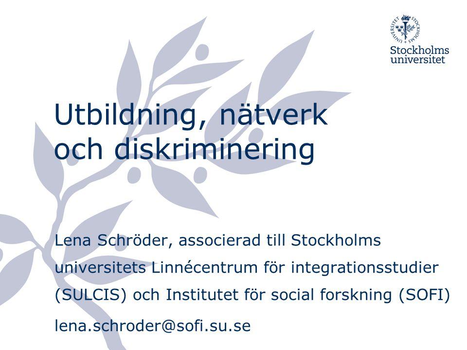 Utbildning, nätverk och diskriminering Lena Schröder, associerad till Stockholms universitets Linnécentrum för integrationsstudier (SULCIS) och Instit