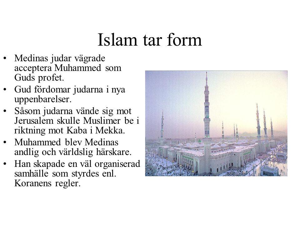 Islam tar form •Medinas judar vägrade acceptera Muhammed som Guds profet. •Gud fördomar judarna i nya uppenbarelser. •Såsom judarna vände sig mot Jeru