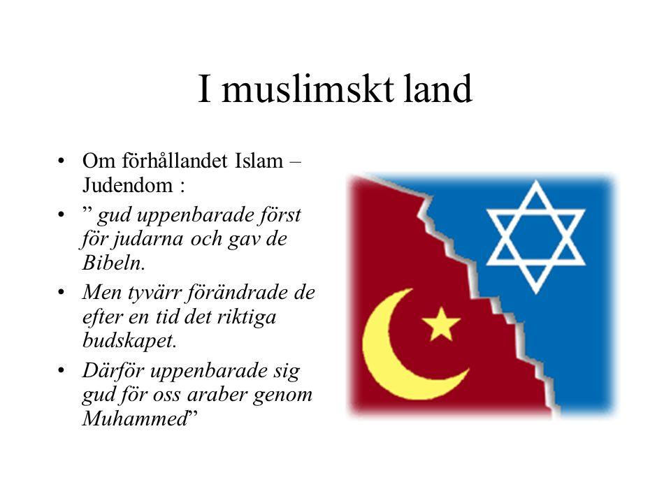 """I muslimskt land •Om förhållandet Islam – Judendom : •"""" gud uppenbarade först för judarna och gav de Bibeln. •Men tyvärr förändrade de efter en tid de"""