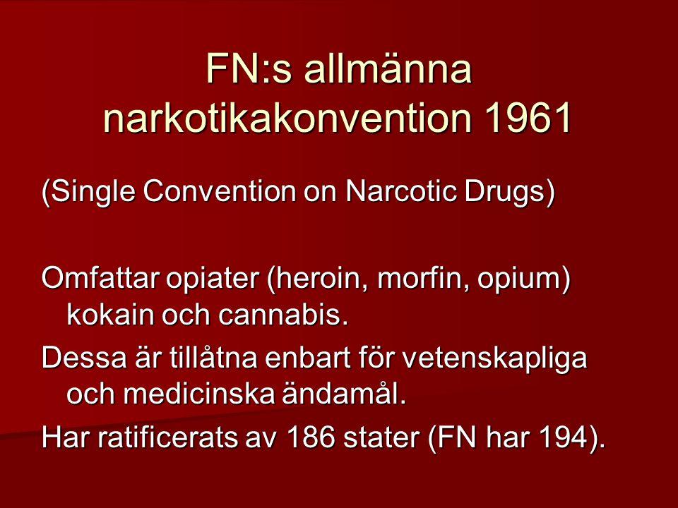 FN:s allmänna narkotikakonvention 1961 (Single Convention on Narcotic Drugs) Omfattar opiater (heroin, morfin, opium) kokain och cannabis. Dessa är ti