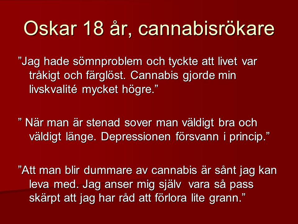 """Oskar 18 år, cannabisrökare """"Jag hade sömnproblem och tyckte att livet var tråkigt och färglöst. Cannabis gjorde min livskvalité mycket högre."""" """" När"""