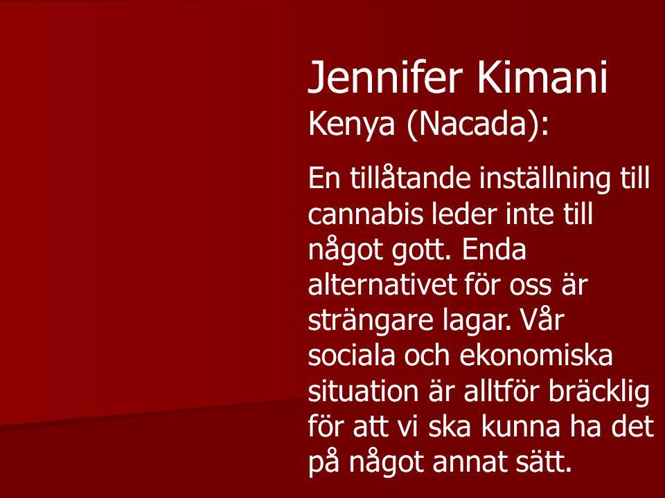 Jennifer Kimani Kenya (Nacada): En tillåtande inställning till cannabis leder inte till något gott. Enda alternativet för oss är strängare lagar. Vår