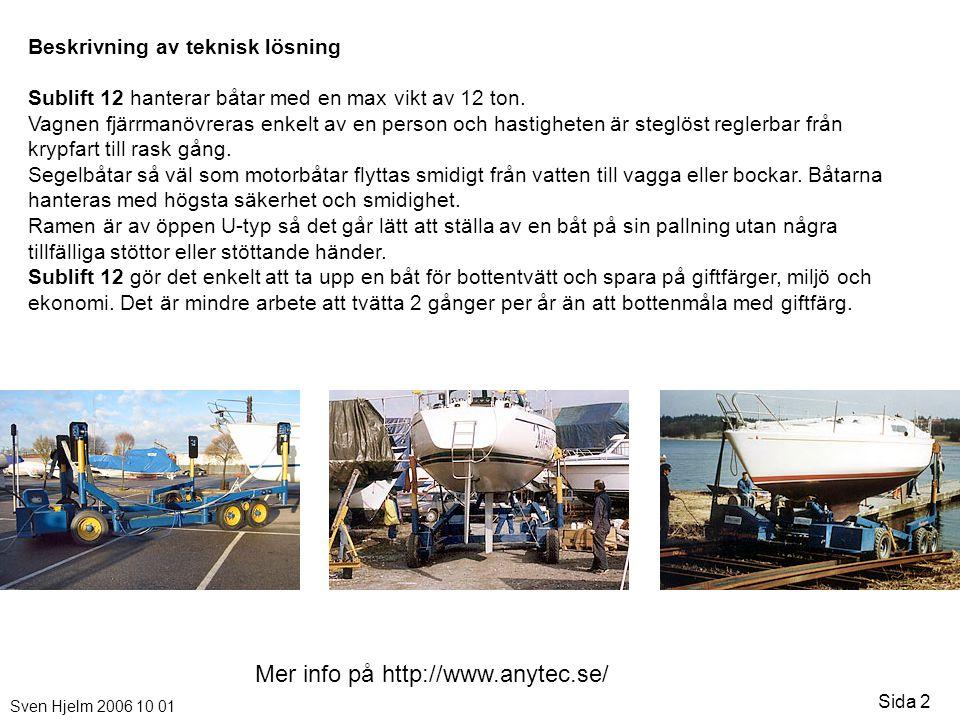 Sven Hjelm 2006 10 01 Sida 2 Mer info på http://www.anytec.se/ Beskrivning av teknisk lösning Sublift 12 hanterar båtar med en max vikt av 12 ton. Vag