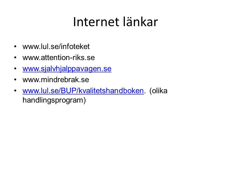 Internet länkar •www.lul.se/infoteket •www.attention-riks.se •www.sjalvhjalppavagen.sewww.sjalvhjalppavagen.se •www.mindrebrak.se •www.lul.se/BUP/kvalitetshandboken.