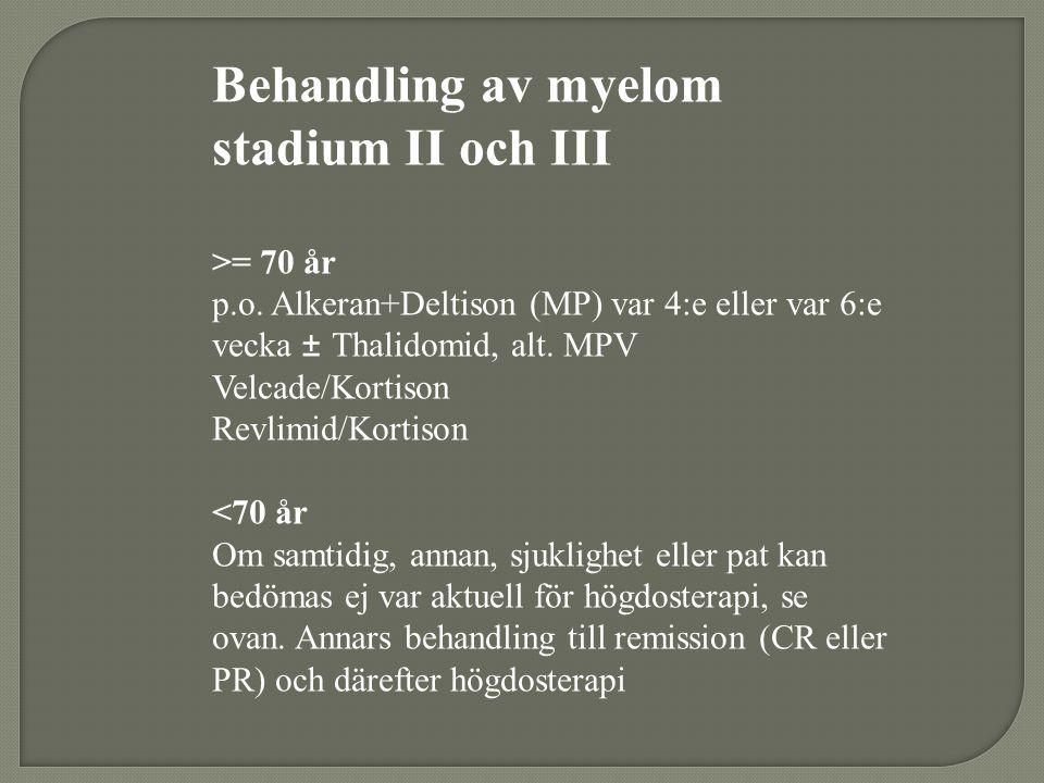 Behandling av myelom stadium II och III >= 70 år p.o. Alkeran+Deltison (MP) var 4:e eller var 6:e vecka ± Thalidomid, alt. MPV Velcade/Kortison Revlim