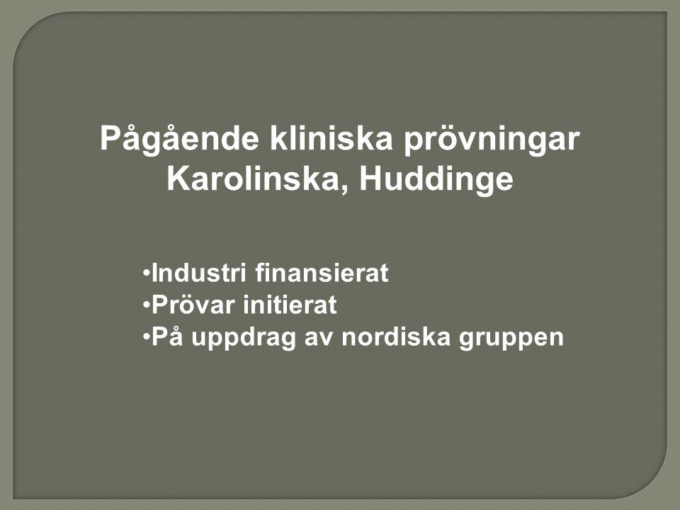 Pågående kliniska prövningar Karolinska, Huddinge •Industri finansierat •Prövar initierat •På uppdrag av nordiska gruppen