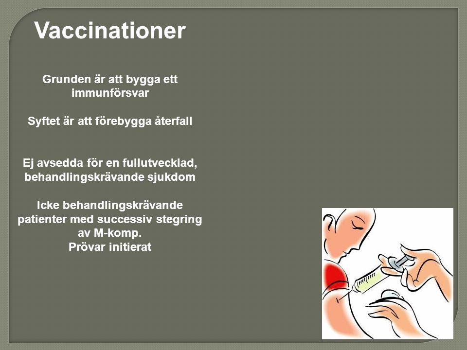 Vaccinationer Grunden är att bygga ett immunförsvar Syftet är att förebygga återfall Ej avsedda för en fullutvecklad, behandlingskrävande sjukdom Icke