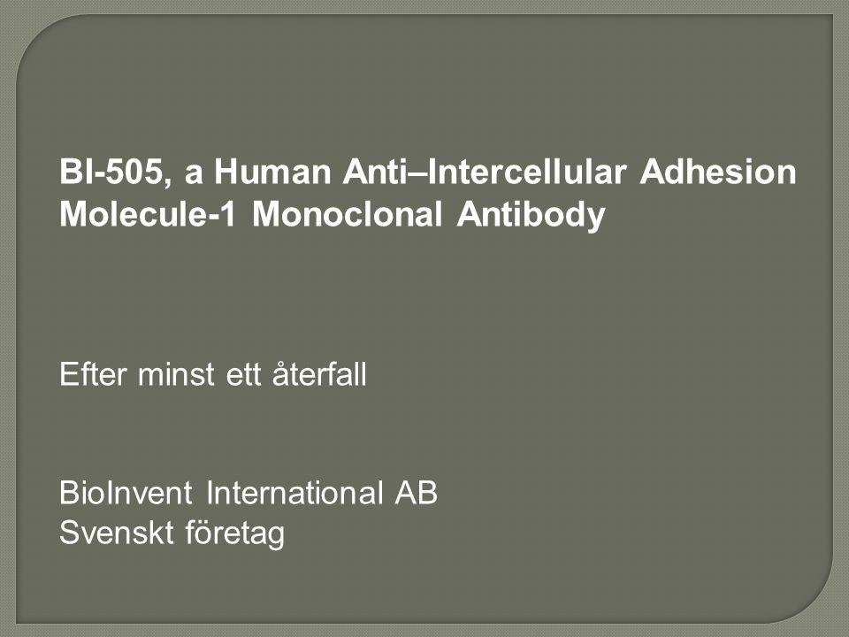 BI-505, a Human Anti–Intercellular Adhesion Molecule-1 Monoclonal Antibody Efter minst ett återfall BioInvent International AB Svenskt företag