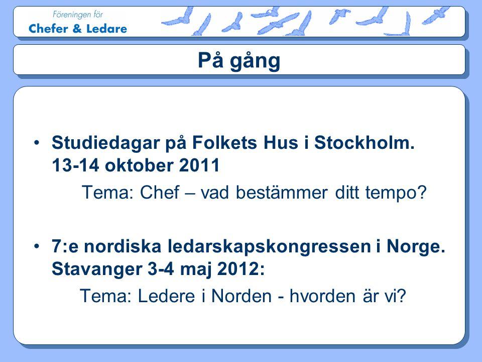 På gång •Studiedagar på Folkets Hus i Stockholm. 13-14 oktober 2011 Tema: Chef – vad bestämmer ditt tempo? •7:e nordiska ledarskapskongressen i Norge.