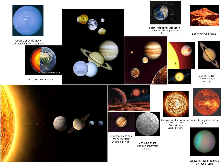 Solen är den största planeten. Solen är en stjärna. Det är stjärnan i vårt solsystem. Neptunus är en blå planet. Och den har ingen fast mark. Jupiter