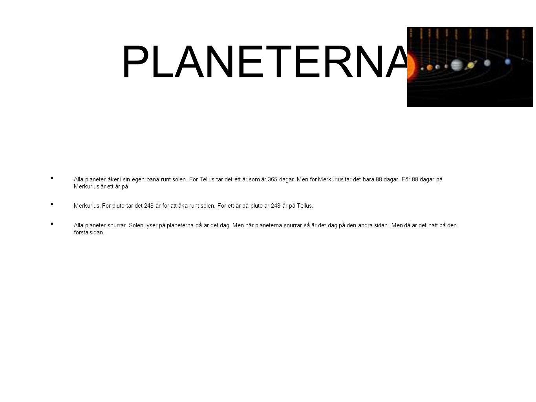 PLANETERNA • Alla planeter åker i sin egen bana runt solen. För Tellus tar det ett år som är 365 dagar. Men för Merkurius tar det bara 88 dagar. För 8