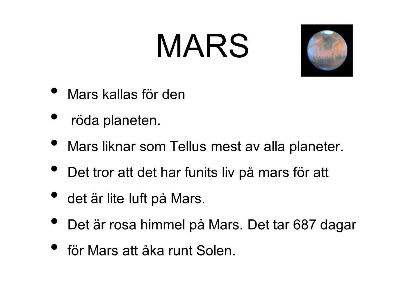 MARS • Mars kallas för den • röda planeten. • Mars liknar som Tellus mest av alla planeter. • Det tror att det har funits liv på mars för att • det är