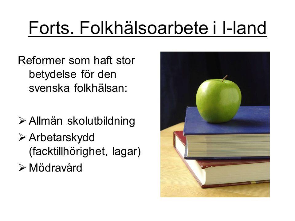 Forts. Folkhälsoarbete i I-land Reformer som haft stor betydelse för den svenska folkhälsan:  Allmän skolutbildning  Arbetarskydd (facktillhörighet,