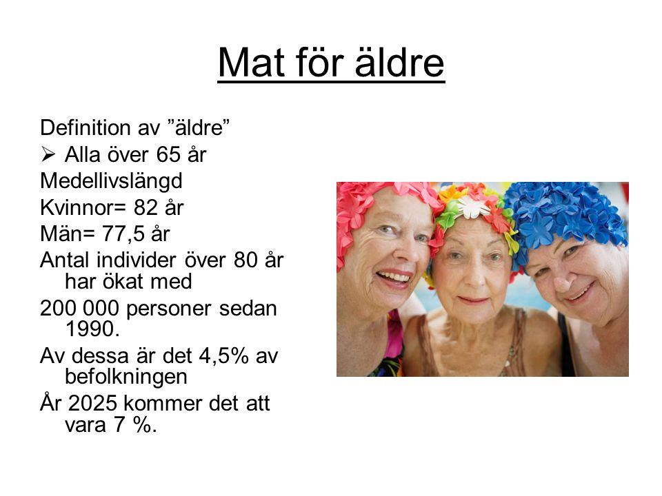 """Mat för äldre Definition av """"äldre""""  Alla över 65 år Medellivslängd Kvinnor= 82 år Män= 77,5 år Antal individer över 80 år har ökat med 200 000 perso"""