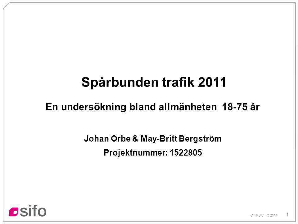 1 © TNS SIFO 2011 Spårbunden trafik 2011 En undersökning bland allmänheten 18-75 år Johan Orbe & May-Britt Bergström Projektnummer: 1522805