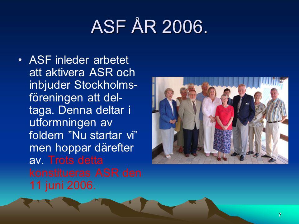 """ASF ÅR 2006. •ASF inleder arbetet att aktivera ASR och inbjuder Stockholms- föreningen att del- taga. Denna deltar i utformningen av foldern """"Nu start"""