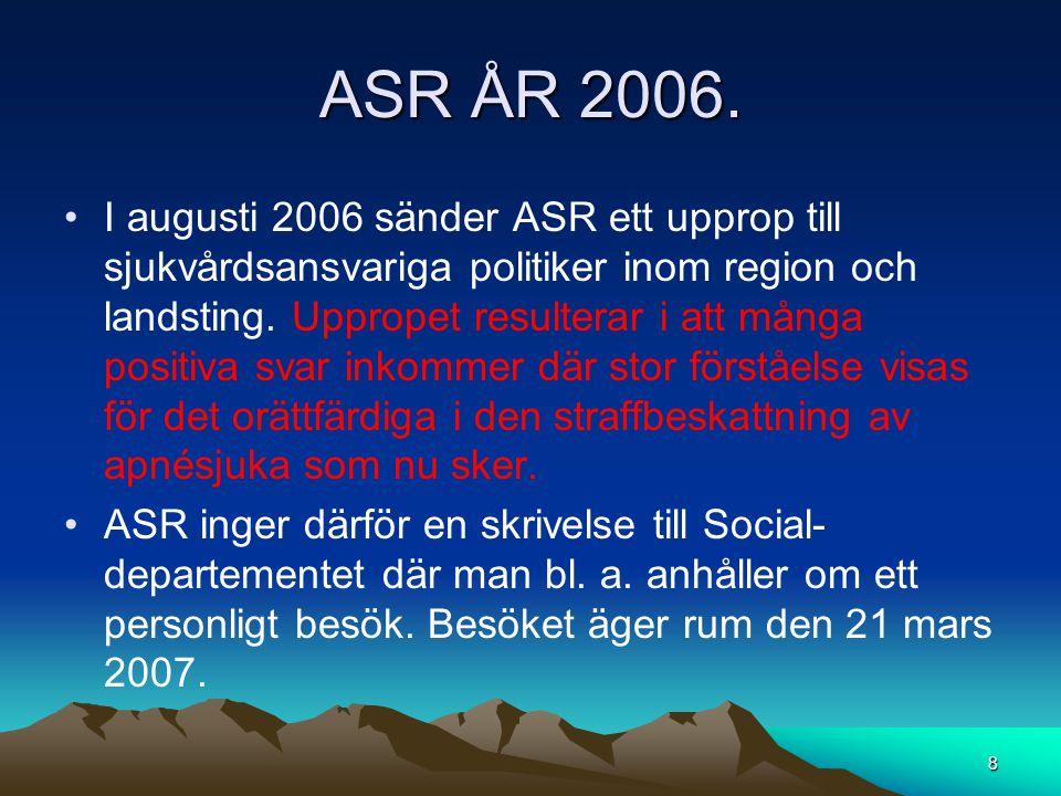 ASR ÅR 2006. •I augusti 2006 sänder ASR ett upprop till sjukvårdsansvariga politiker inom region och landsting. Uppropet resulterar i att många positi