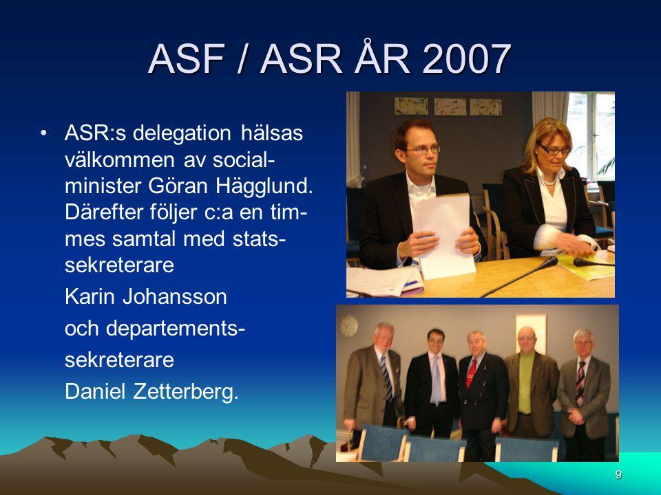 ASF / ASR ÅR 2007 •ASR:s delegation hälsas välkommen av social- minister Göran Hägglund. Därefter följer c:a en tim- mes samtal med stats- sekreterare