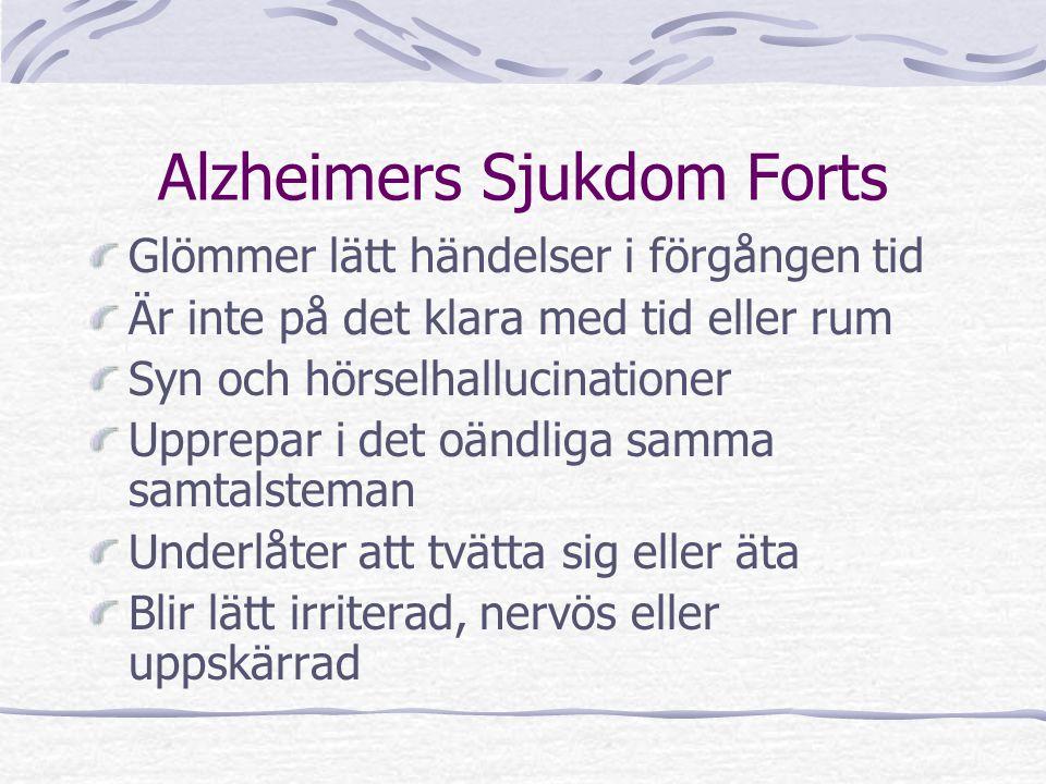 Alzheimers Sjukdom Forts Glömmer lätt händelser i förgången tid Är inte på det klara med tid eller rum Syn och hörselhallucinationer Upprepar i det oä