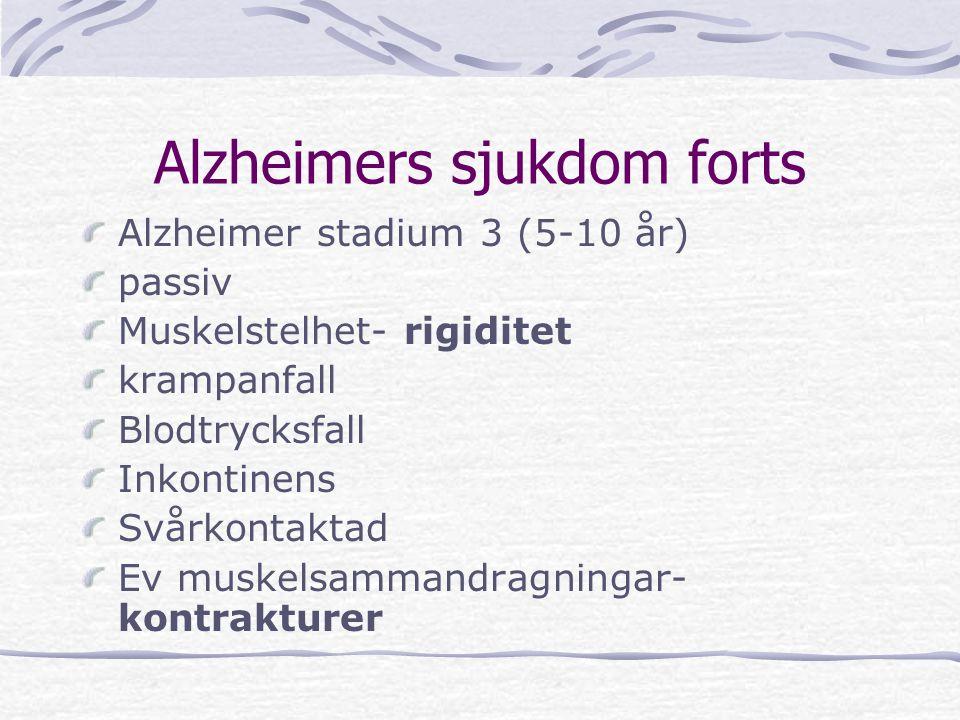 Alzheimers sjukdom forts Alzheimer stadium 3 (5-10 år) passiv Muskelstelhet- rigiditet krampanfall Blodtrycksfall Inkontinens Svårkontaktad Ev muskels